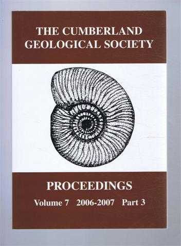 The Cumberland Geological Society: Proceedings 2006-2007. Volume 7 Part 3, Dr R Alan Smith (Ed)