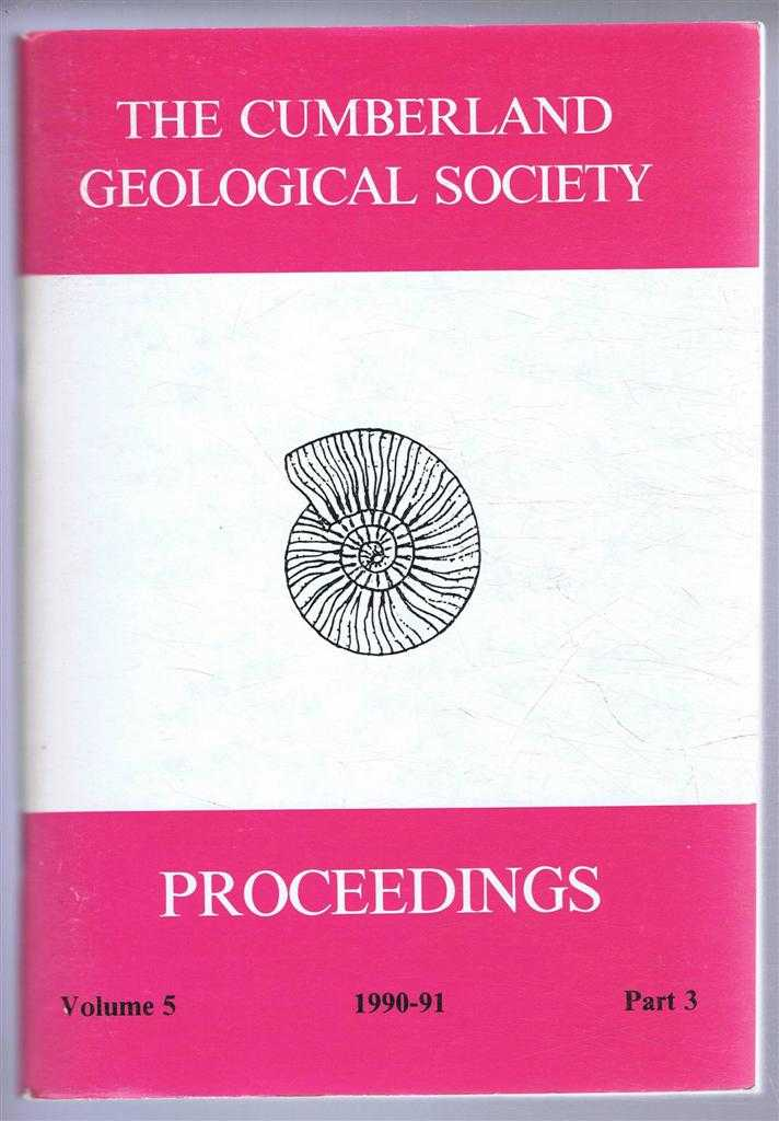 The Cumberland Geological Society: Proceedings 1990-91. Volume 5 Part 3, Eric Skipsey (Ed)