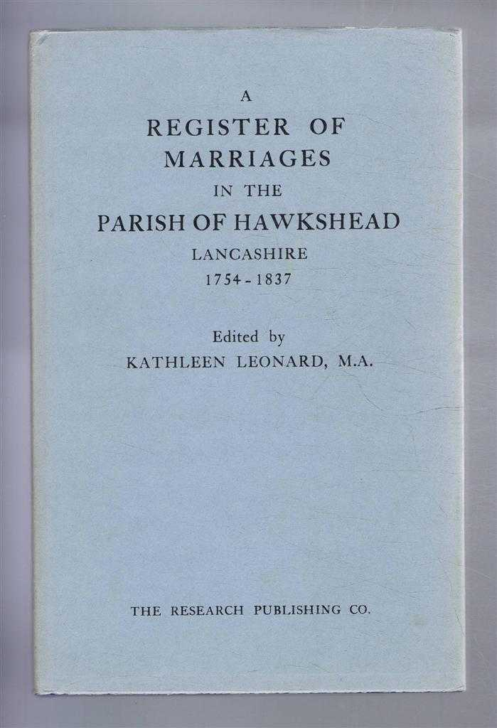 A Register of Marriages in the Parish of Hawkshead, Lancashire 1754 - 1837, Edited by Kathleen Leonard