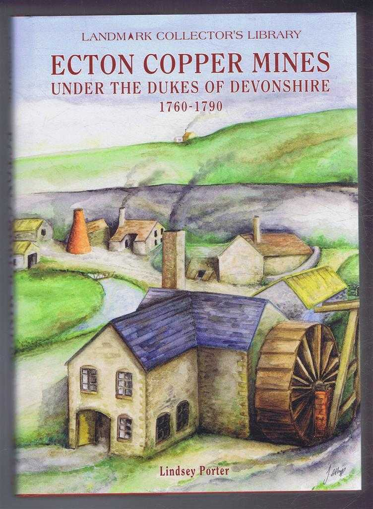 Ecton Copper Mines, Under the Dukes of Devonshire 1760-1780, Lindsey Porter