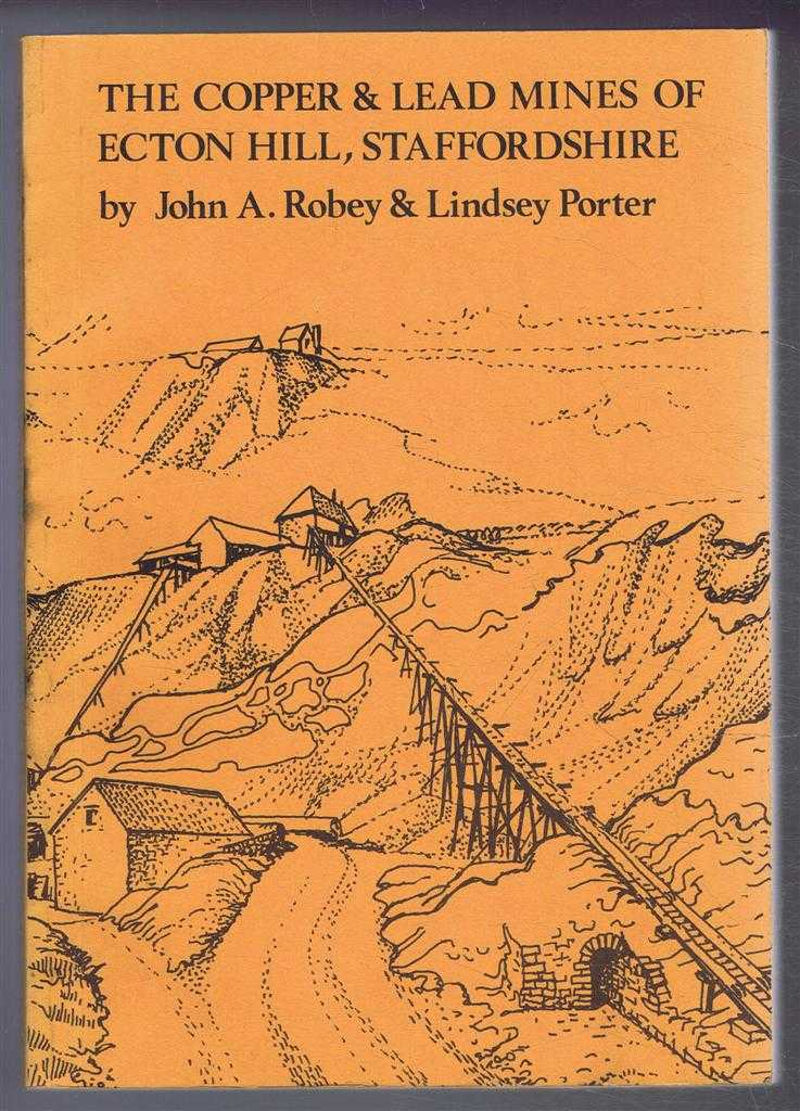 The Copper & Lead Mines of Ecton Hill, Staffordshire, John A Robey & Lindsey Porter