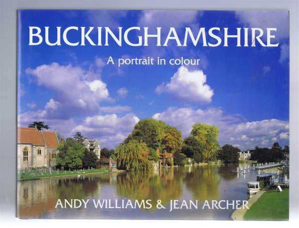 Buckinghamshire : A Portrait in Colour, Archer, Jean; Williams, Andy