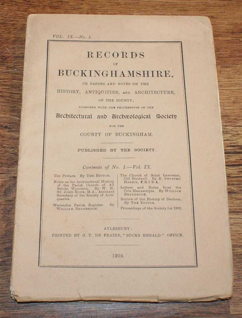 Records of Buckinghamshire Vol. IX No. 1, or Papers and Notes on the History, Antiquities, and Architecture, of the County; together with the Proceedings of the Architectural and Archaeological Society for the County of Buckingham, 1904, John Parker (ed). W H St John Hope; William Bradbrook; E Swinfen Harris;