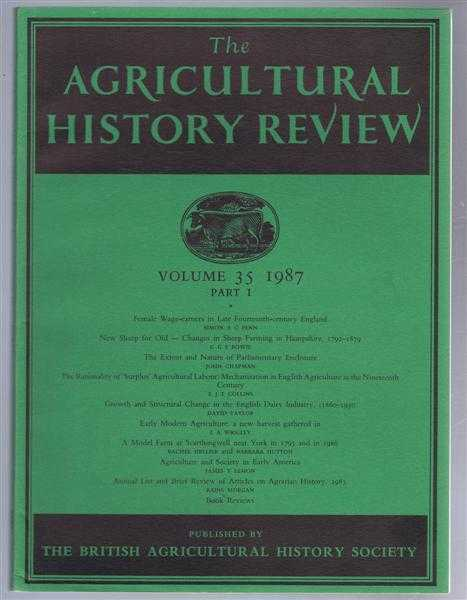 The Agricultural History Review volume 35 1987 Part I, edited by J A Chartres. Simon A C Penn; G G S Bowie; John Chapman; E J T Collins; David Taylor; E A Wrigley; Rachel Hellier and Barbara Hutton; James T Lemon; Raine Morgan