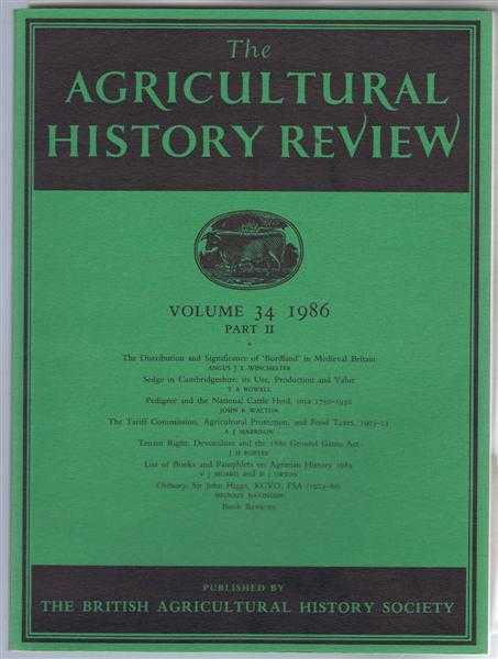 The Agricultural History Review Volume 34 1986 Part II: The Distribution and Significance of Bordland in Medieval Britain; Sedge in Cambridgeshire - its Use, Production and Value; Pedigree and the National Cattle Herd circa 1750-1950; The Tariff Commissio, Angus J I Winchester; T A Rowell; John B Walton; A J Marrison; J H Porter; V J Morris and D J Orton. Edited by J A Chartres