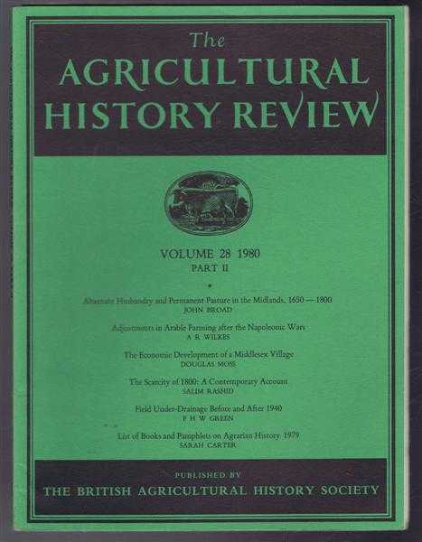 The Agricultural History Review Volume 28 1980 Part II: Alternate Husbandry and Permanent Pasture in the Midlands 1650-1800; Adjustments in Farming after the Napoleonic Wars etc., John Broad; A R Wilkes; Douglas Moss; Salim Rashid; F H W Green