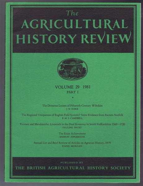 The Agricultural History Review, Volume 29 1981 Part I: The Demesne Lessees of Fifteenth-Century Wiltshire; The Regional Uniqueness of English Field Systems? Some Evidence from Eastern Norfolk etc., J N Hare; B M S Campbell; Pauline Frost; Shimon Applebaum;