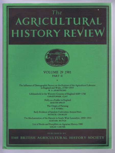 The Agricultural History Review, Volume 29 1981, Part II, W A Armstrong; Christopher Clay; Martin Spray; G E Fussell; Patrick Chorley; Alistair Mutch; Sarah Carter