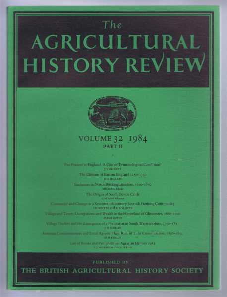 The Agricultural History Review, Volume 32, 1984 Part II, J V Beckett; H E Hallam; Michael Reed; C M Ann Baker; I D Whyte & K A Whyte; Peter Ripley; J M Martin; H M E Holt