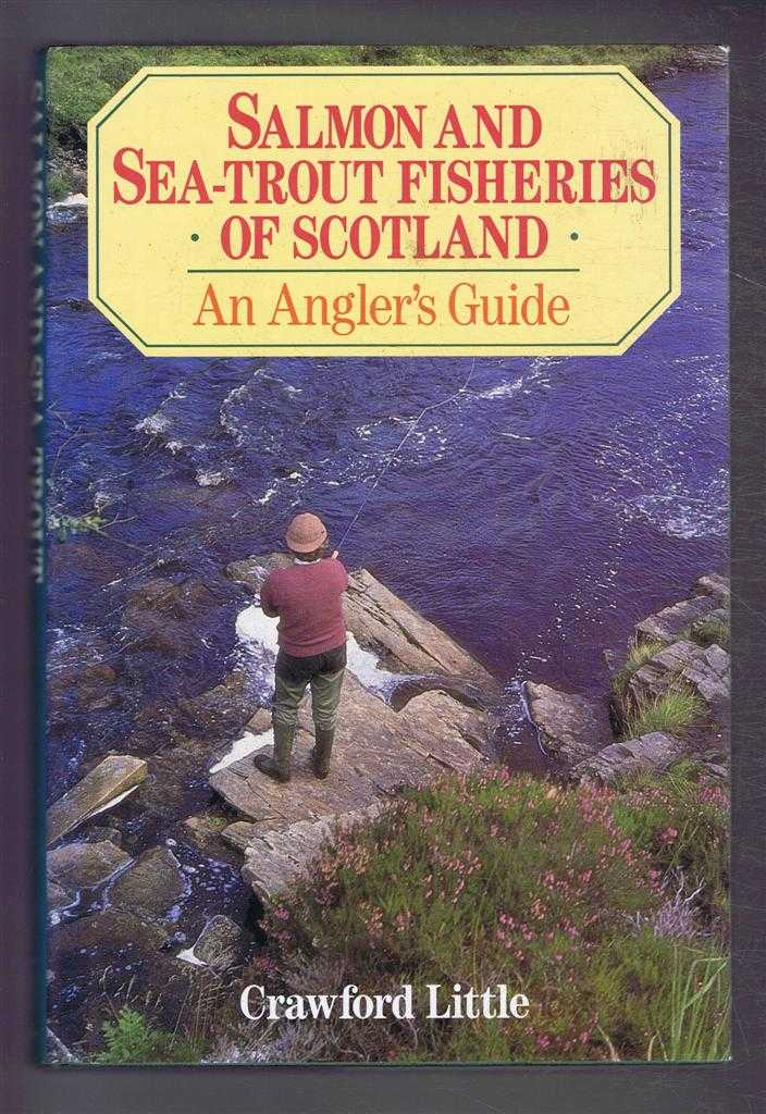 Salmon and Sea-Trout Fisheries of Scotland. An Angler's Guide, Crawford Little