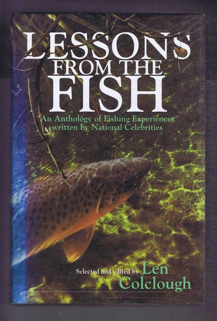 Lessons from the Fish. An Anthology of Fishing Experiences written by National Celebrities, Selected and edited by Len Colclough