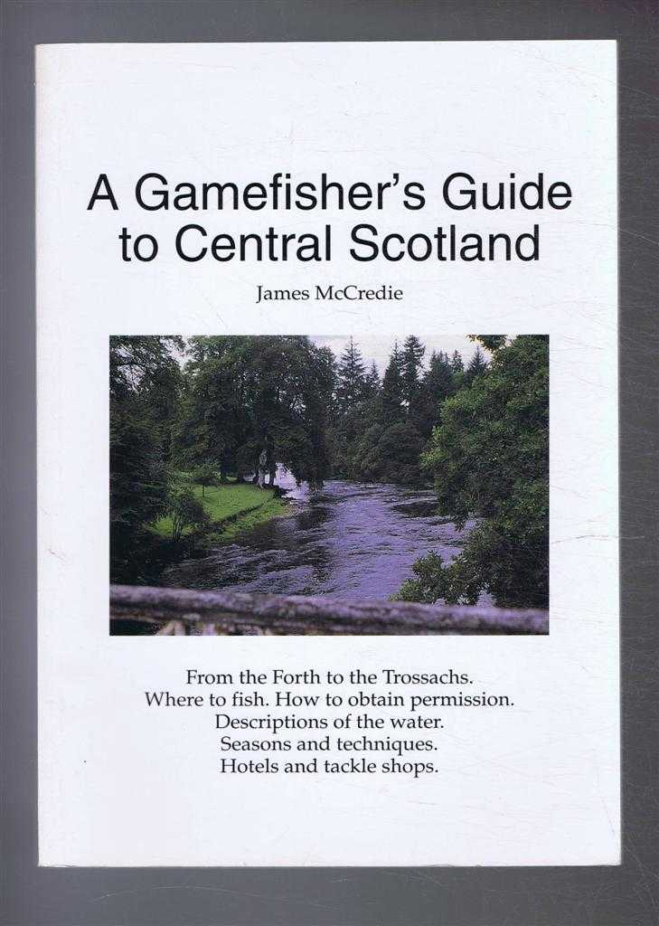 A Gamefisher's Guide to Central Scotland, James McCredie