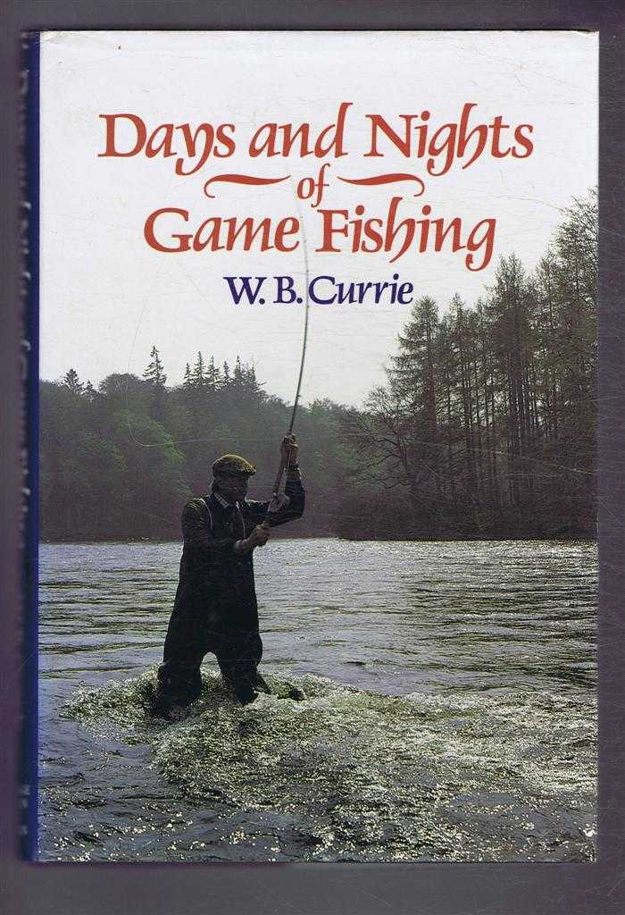 Days and Nights of Game Fishing, W B Currie