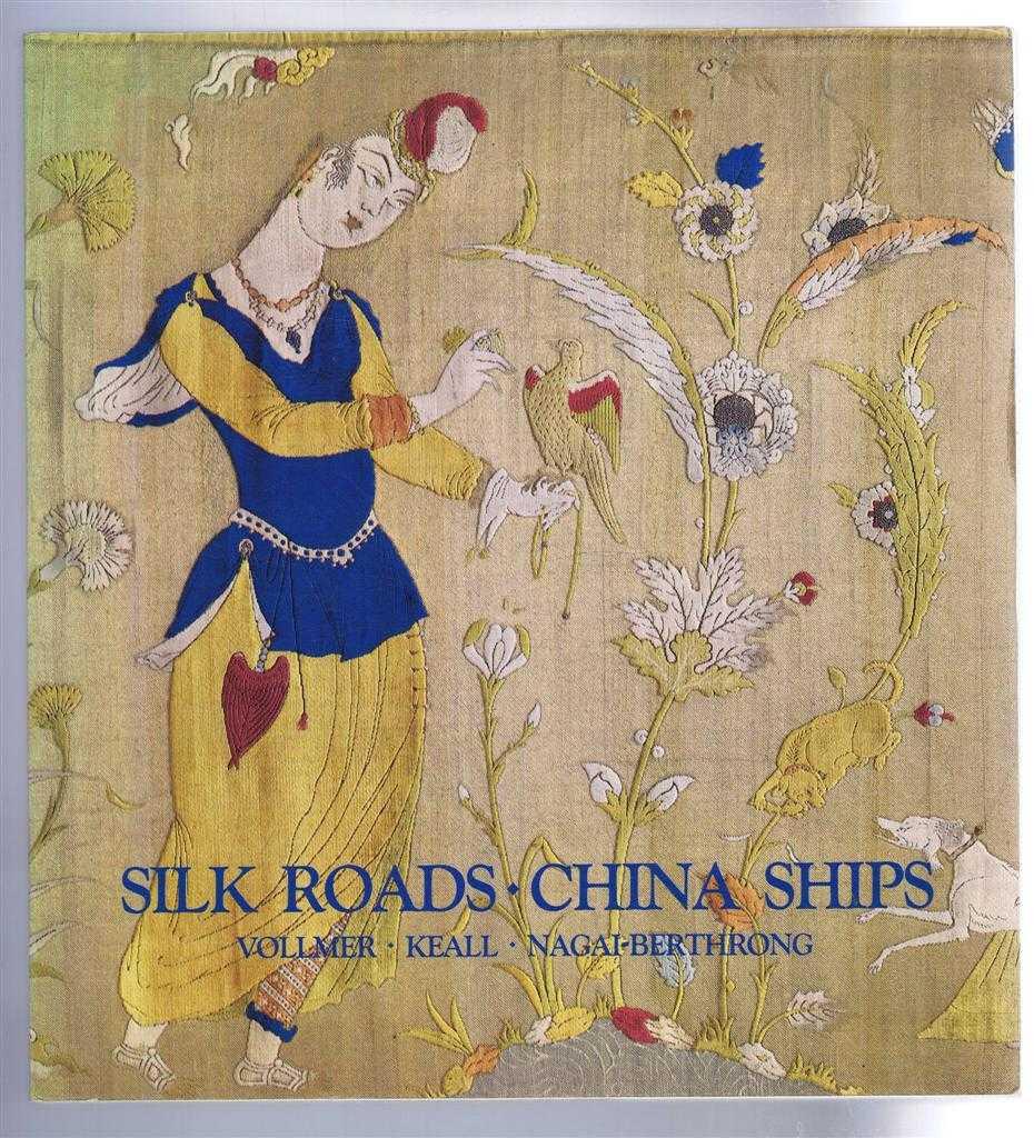 Silk Roads - China Ships:An Exhibition of East-West Trade, John E Vollmer, E J Keall, E Nagai-Berthrong