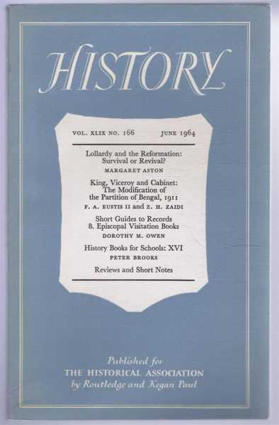 History, the Journal of the Historical Association, Vol XLIX (49), No. 166, June 1964, edited by Alfred Cobban; contributors include: Margaret Aston; F A Eusis II & Z H Zaidi; Dorothy M Owen