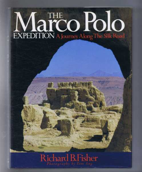 THE MARCO POLO EXPEDITION, a Journey Along the Silk Road, Fisher, Richard B.