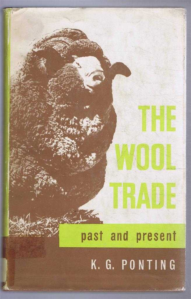 The Wool Trade, past and present, K G Ponting