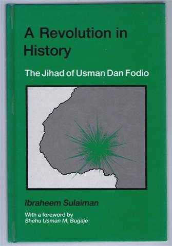 A Revolution in History, The Jihad of Usman Dan Fodio, Ibraheem Sulaiman, foreword by Shehu Usman M Bugaje
