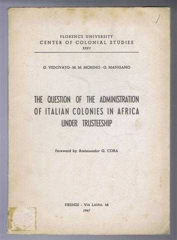 The Question of the Administration of Italian Colonies in Africa Under Trusteeship, reports resulting from discussions at a meeting held at the Centre for Colonial Studies of Florence University in January 1946 and in May 1947, foreword by the President of the Centre, Giuliano Cora