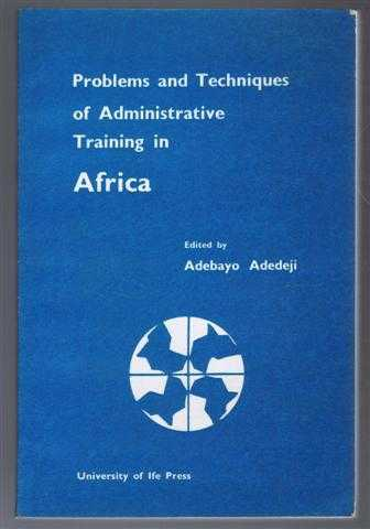 Problems and Techniques of Administrative Training in Africa, edited by Adebayo Adedeji