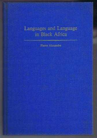 Languages and Language in Black Africa, Pierre Alexandre, trans. F A Leary
