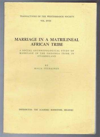 Image for Marriage in a Matrilineal African Tribe, a Social Anthropological Study of Marriage in the Ondonga Tribe in Ovamboland. Transactions of the Westmark Society Vol. XVIII
