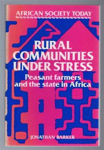 Rural Communities under Stress : Peasant Farmers and the State in Africa, African Society Today series, Barker, Jonathan