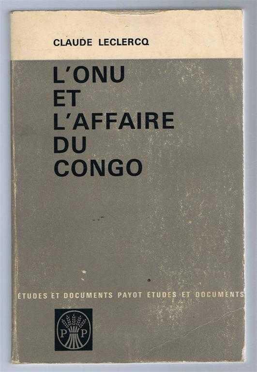 L'Onu et L'Affaire du Congo, Claude Leclercq, preface de Roger Pinto