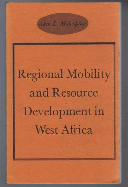 Regional Mobility and Resource Development in West Africa, Akin L Mabogunje