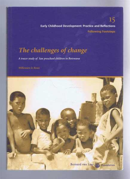 Image for THE CHALLENGES OF CHANGE A tracer study of San preschool children in Botswana