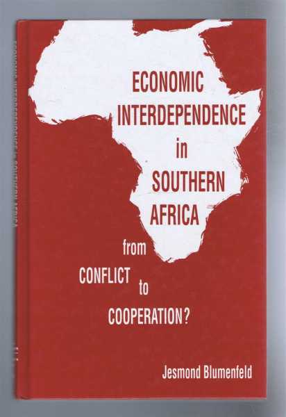 ECONOMIC INTERDEPENDENCE IN SOUTHERN AFRICA, from Conflict to Cooperation?, Blumenfeld, Jesmond