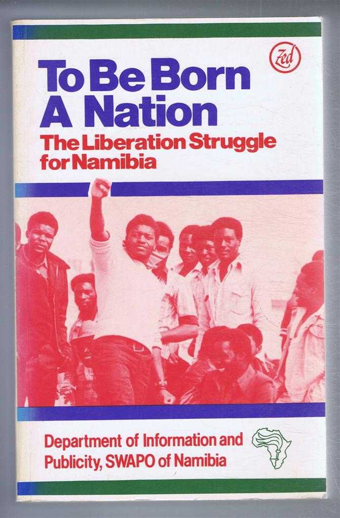 Image for To Be Born A Nation, The Liberation Struggle for Namibia