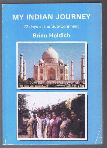 My Indian Journey, 22 days in the Subcontinent, Brian Holdich
