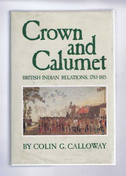 CROWN AND CALUMET British-Indian Relations, 1783-1815, Calloway, Colin G.