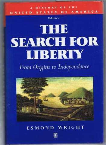 ESMOND WRIGHT - The Search For Liberty, From Origins to Independence. A History of the United States of America, Volume I