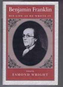Benjamin Franklin, His Life as he wrote it, Benjamin Franklin,edited by Esmond Wright