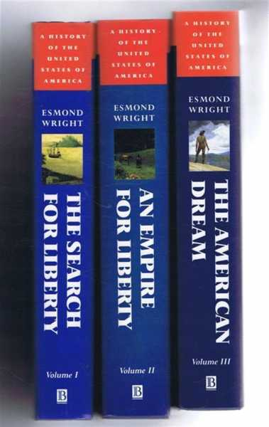 ESMOND WRIGHT - A History of the United States of America, 3 Volumes: The Search For Liberty, From Origins to Independence; From Washington to Lincoln; The American Dream