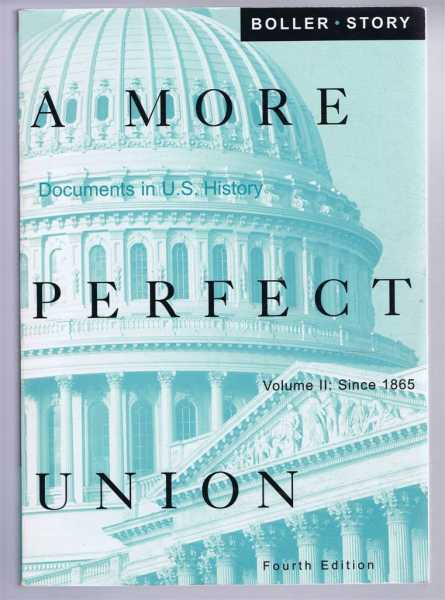 A MORE PERFECT UNION - Volume II: Since 1865, Boller, Paul F; Story, Ronald