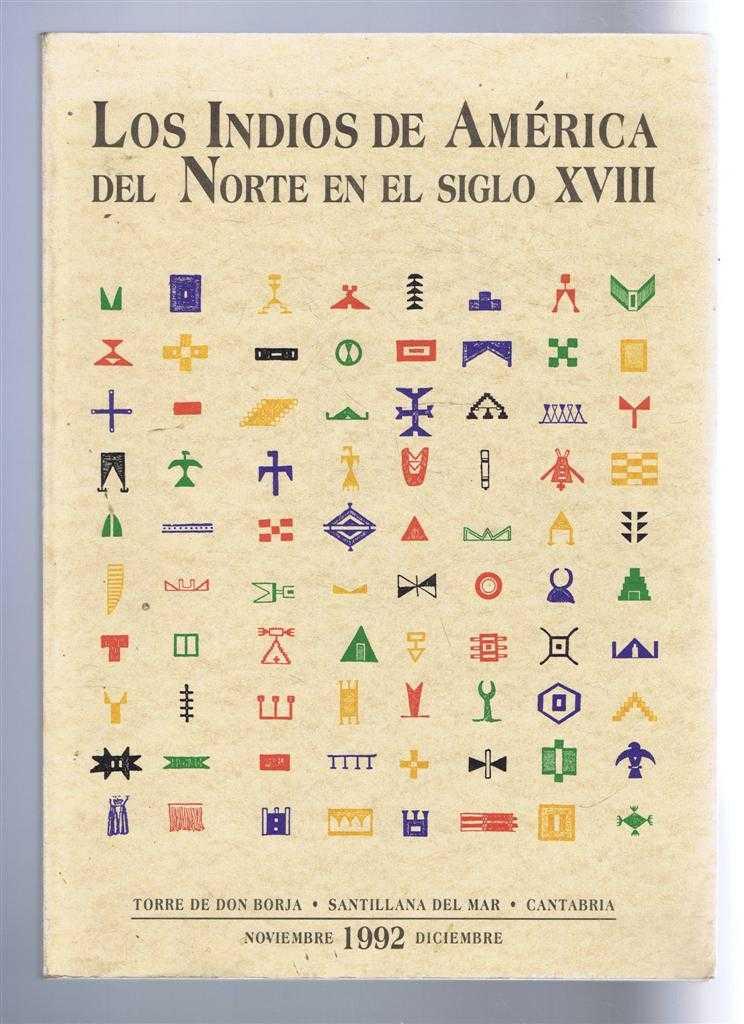 Los Indios de America del Norte en el Siglio XVIII, Cabello, Paz (Presentacion). Jose Antonio Lasheras; Conception Garcia Saez; Araceli Sanchez Garrido