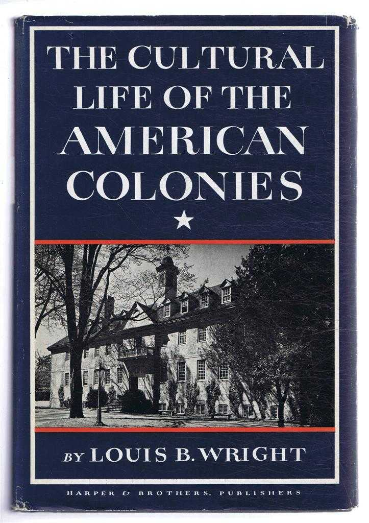 LOUIS B WRIGHT - The Cultural Life of the American Colonies 1607-1763