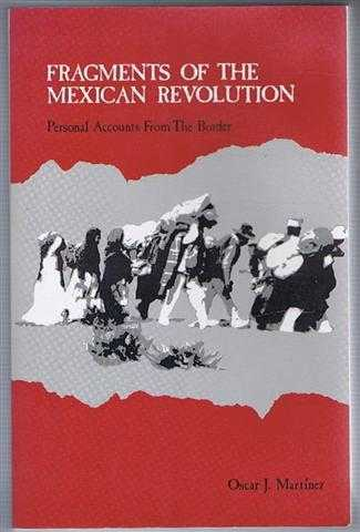 Fragments of the Mexican Revolution: Personal Accounts from the Border, Martinez, Oscar J.