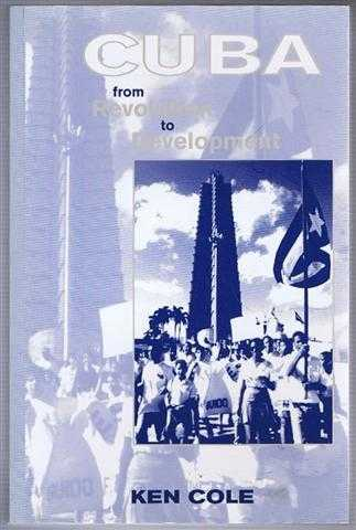 Cuba : From Revolution to Development, Cole, Ken