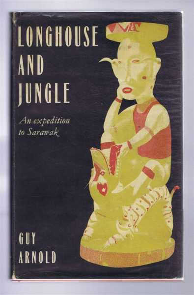LONGHOUSE AND JUNGLE, An Expedition to Sarawak, Arnold, Guy