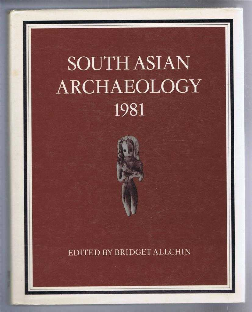 Image for South Asian Archaeology 1981. Proceedings of the Sixth International Conference of the Association of South Asian Archaeologist in Western Europe, Held in Cambridge University 5-10 July 1981