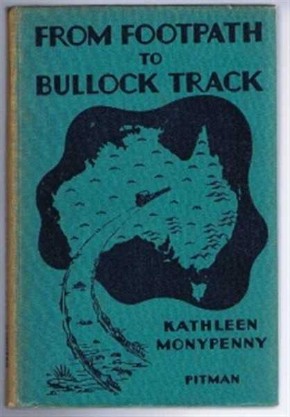 From Footpath to Bullock Track, Exploration and Settlement in Early Australia (Colonial Adventure and Achievement Series), Kathleen Monypenny