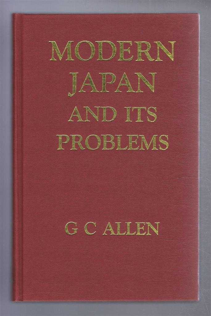 Modern Japan and Its Problems, G C Allen, Introduction by Professor Ronald Dore