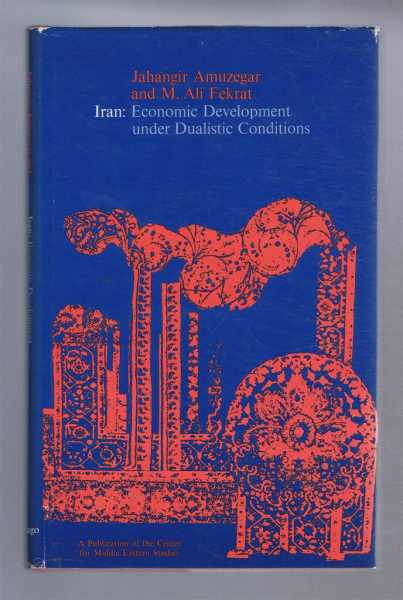 Iran: Economic Development Under Dualistic Conditions, Amuzegar, Jahangir; Fekrat, M.Ali