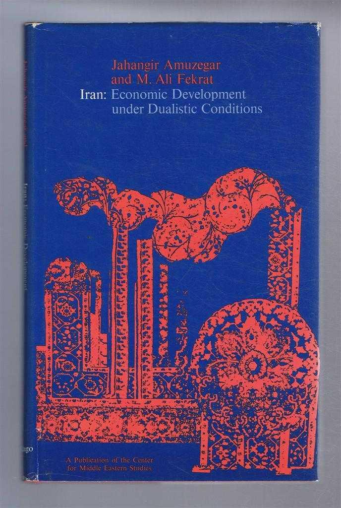 Iran: Economic Development Under Dualistic Conditions, Amuzegar, Jahangir; Fekrat, M.Ali