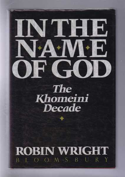 IN THE NAME OF GOD, the Khomeini Decade, Wright, Robin