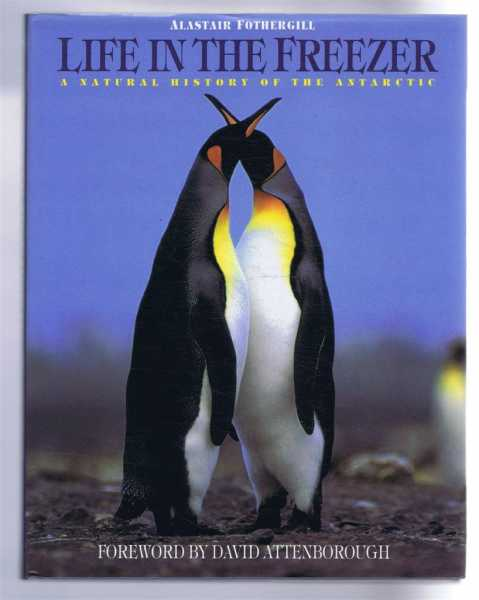 Life in the Freezer, a Natural History of the Antarctic, Alastair Fothergill, foreword by David Attenborough